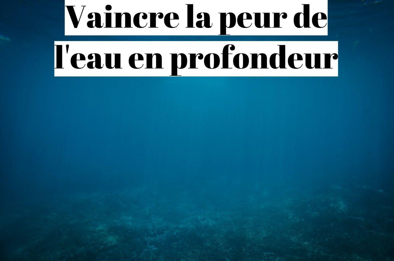 Comment vaincre la peur de la profondeur de l'eau(aquaphobie)?