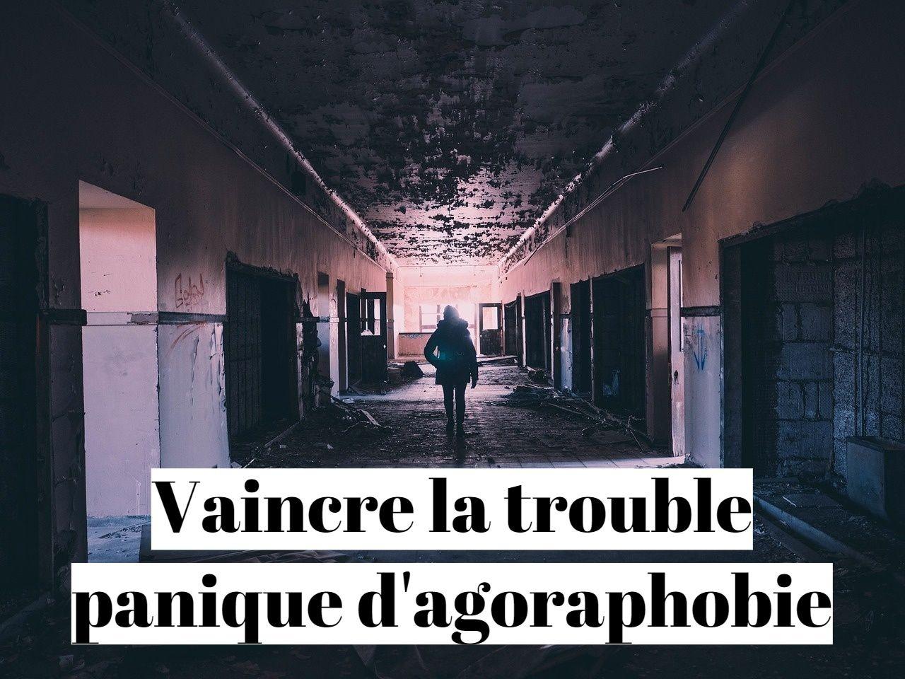 Comment vaincre le trouble panique de l'agoraphobie?